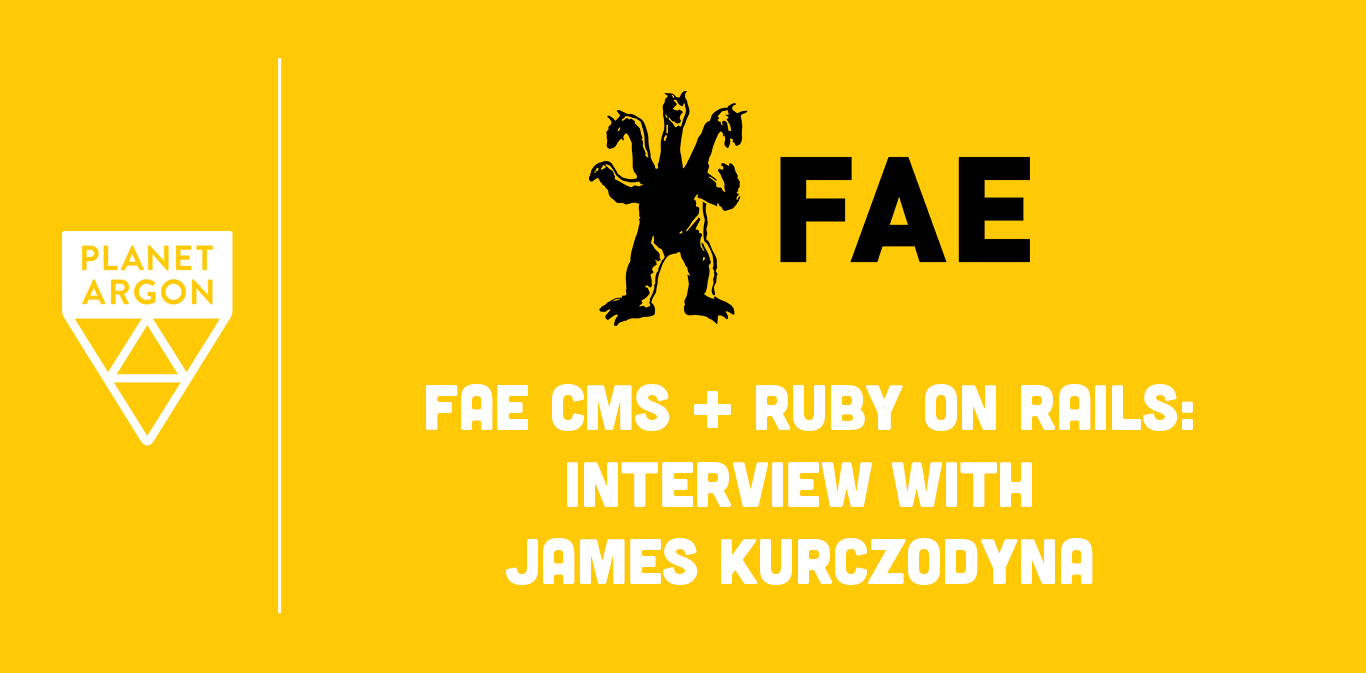 Fae CMS + Ruby on Rails: An Interview with James Kurczodyna