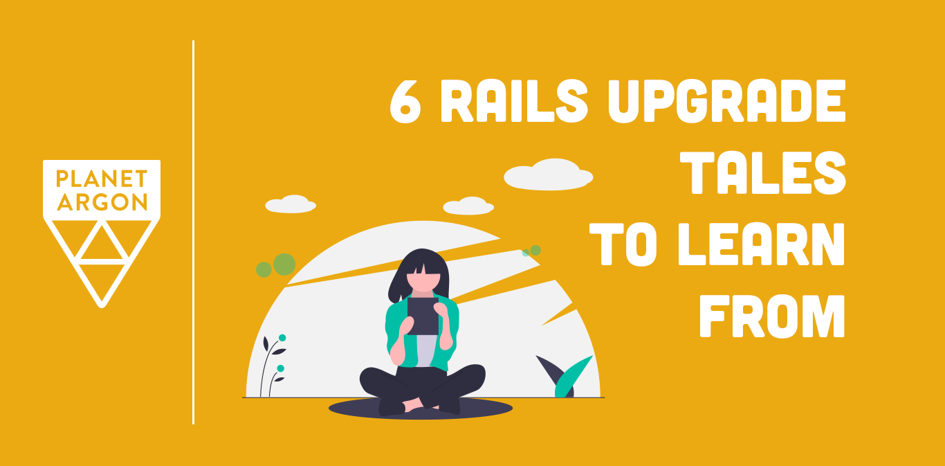 6 Rails Upgrade Tales to Learn From