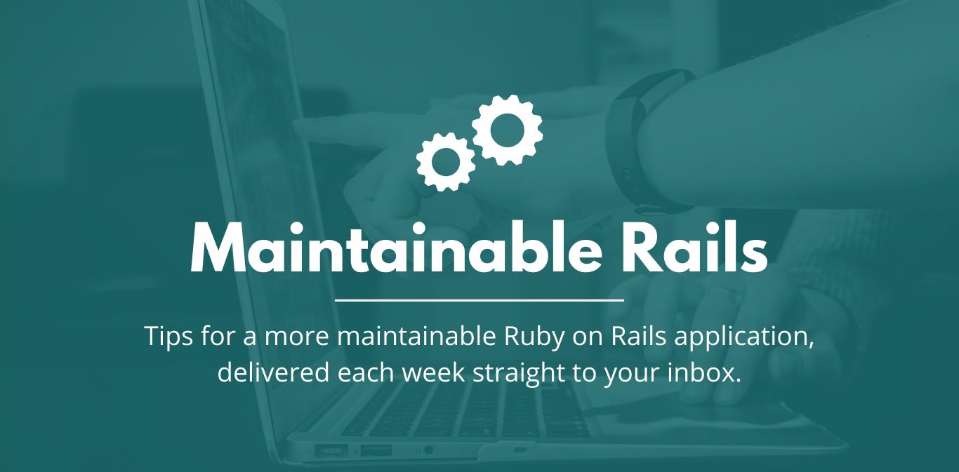 Maintainable Rails Newsletter