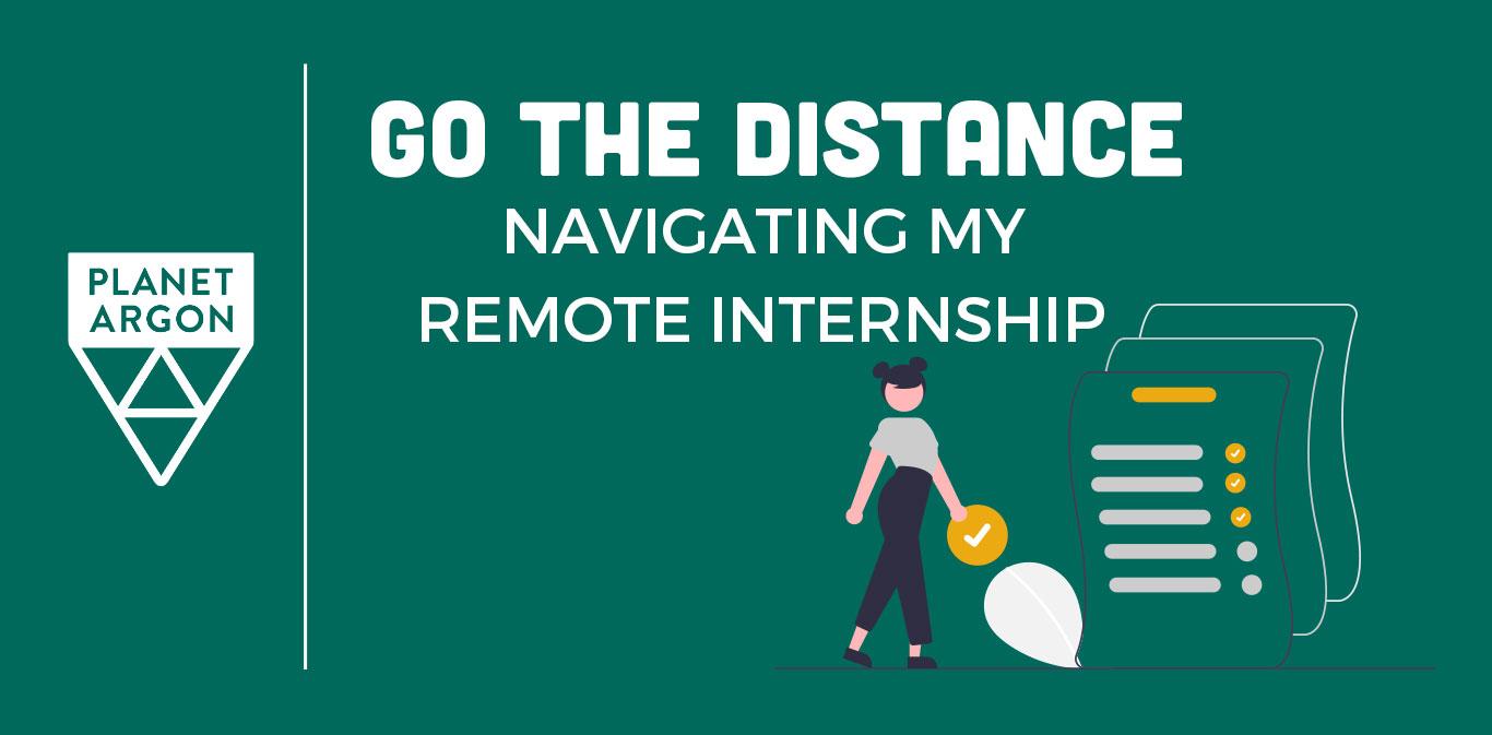 Go the Distance: Navigating My Remote Internship